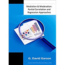 Mediation and Moderation: Partial Correlation and Regression Approaches (Statistical Associates Blue Book Series 50)
