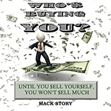 Who's Buying You?: Until You Sell Yourself, You Won't Sell Much Audiobook by Mack Story Narrated by Randal Schaffer