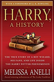 Harry, A History: The True Story of a Boy Wizard, His Fans, and Life Inside the Harry Potter Phenomenon by [Anelli, Melissa]