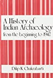 History of Indian Archaeology: The Beginning to 1947