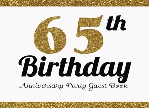 65th Birthday Anniversary Party Guest Book: 65th Birthday Anniversary Party Guest Book. Two Sections Layout To Use As You Wish For Names & Addresses, ... Or Advice, Wishes, Comments Or Predictions. pdf