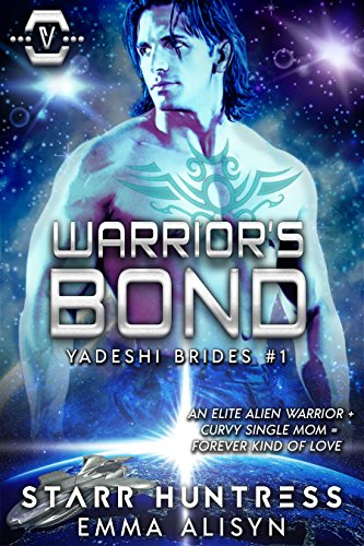 Warrior's Bond: BBW Science Fiction Alien Romance (Yadeshi Brides Book 1) by [Alisyn, Emma, Huntress,Starr]