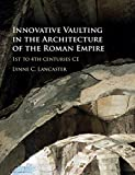 Innovative Vaulting in the Architecture of the Roman Empire: 1st to 4th Centuries CE