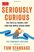 Seriously Curious: The Facts and Figures that Turn Our World Upside Down