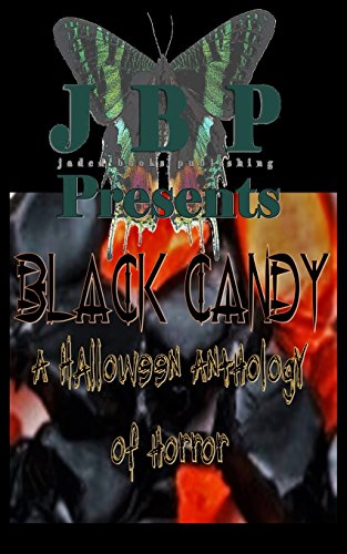 Black Candy: A Halloween Anthology of Horror by Jaded Books Publishing -