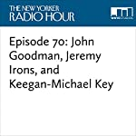Episode 70: John Goodman, Jeremy Irons, and Keegan-Michael Key | David Remnick,Keegan-Michael Key,John Goodman,Jeremy Irons