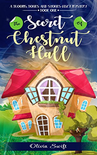 The Secret of Chestnut Hall (A Blooms, Bones and Stones Cozy Mystery - Book One) by [Swift, Olivia]