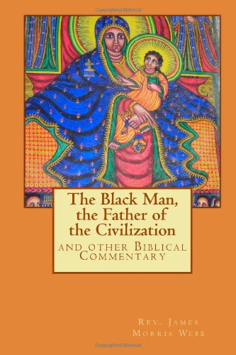 Download The Black Man, the Father of the Civilization: and other Biblical Commentary PDF