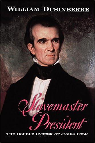 slavemaster president the double career of james polk william