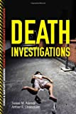 Death Investigations (Jones & Bartlett Learning Guides to Law Enforcement Investigation), James M Adcock, Arthur S. Chancellor, 1449626742