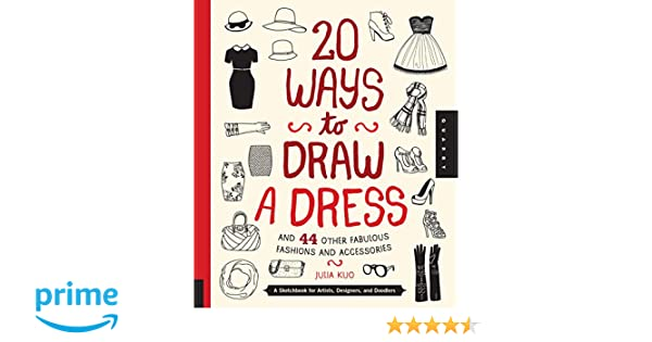 20 Ways to Draw a Dress and 44 Other Fabulous Fashions and ...