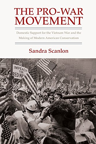 The Pro-War Movement: Domestic Support for the Vietnam War and the Making of Modern American Conservatism (Culture, Poli