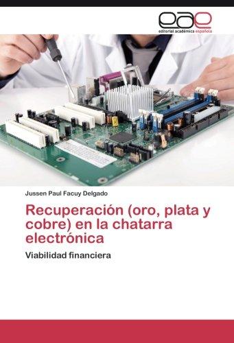 Recuperación (oro, plata y cobre) en la chatarra electrónica: Viabilidad financiera (Spanish Edition) (T De Cobre)