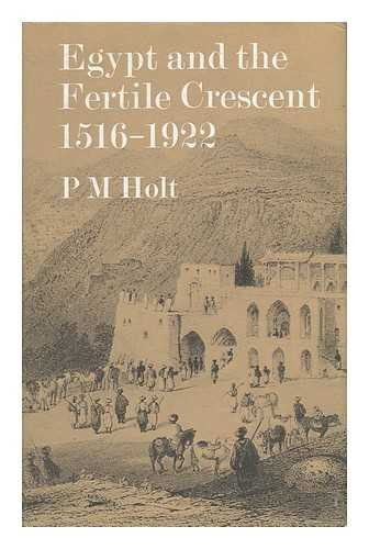 Egypt and the Fertile Crescent, 1516?1922: A Political History, Holt, P.M.
