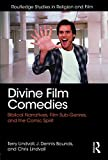 Divine Film Comedies: Biblical Narratives, Film Sub-Genres, and the Comic Spirit (Routledge Studies in Religion and Film)