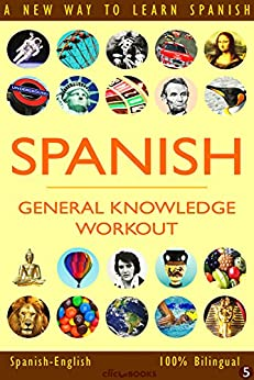 SPANISH - GENERAL KNOWLEDGE WORKOUT #5: A new way to learn Spanish (English Edition) de [Clic-books Digital Media]
