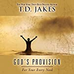 God's Provision for Your Every Need | T. D. Jakes