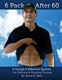 img - for 6 Pack After 60: A Simple & Effective System for Getting & Staying Strong book / textbook / text book