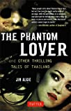 Phantom Lover and Other Thrilling Tales of Thailand, Jim Algie, 0804843880