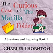 The Curious Case of the Manila Folder: Adventure and Learning, Book 2 | Charles Thornton