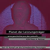 Kampf um die schwebenden Festungen (Planet der Leistungsträger 15) | Peter A. Kettner