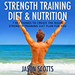 Strength Training Diet & Nutrition: 7 Key Things to Create the Right Strength Training Diet Plan for You (Ultimate How to Guides) | Jason Scotts