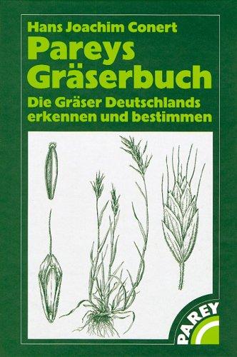 Pareys Gräserbuch: Die Gräser Deutschlands erkennen und bestimmen
