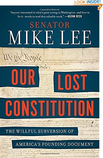 Our Lost Constitution: The Willful Subversion of America's Founding Document by Mike Lee