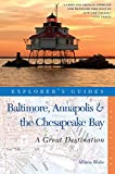 Explorer s Guide Baltimore, Annapolis & The Chesapeake Bay: A Great Destination (Explorer s Great Destinations)