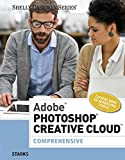 Adobe Photoshop Creative Cloud: Comprehensive (Stay Current with Adobe Creative Cloud)