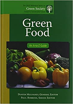 Green Food: An A-to-Z Guide (The SAGE Reference Series on Green Society: Toward a Sustainable Future-Series Editor: Paul Robbins)