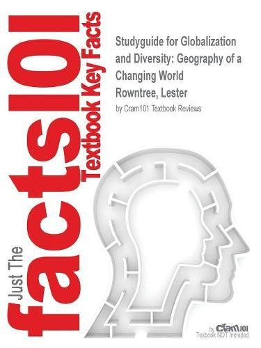 Studyguide for Globalization and Diversity: Geography of a Changing World by Rowntree, Lester, ISBN 9780321807267