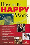 How to Be Happy at Work, Arlene S. Hirsch, 1563709805
