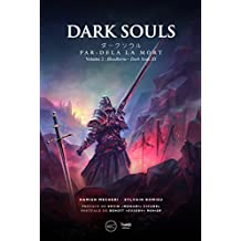 Dark Souls. Par-delà la mort: Volume 2 - Bloodborne et Dark Souls III (RPG) (French Edition)
