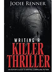 Writing a Killer Thriller: - An Editor's Guide to Writing Compelling Fiction