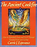 The Ancient Cookfire: How to Rejuventate Body and Spirit Through Seasonal Foods and Fasting