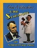 Cake Sculpture and Sculptured Figure Piping, Roland A. Winbeckler, 0930113063