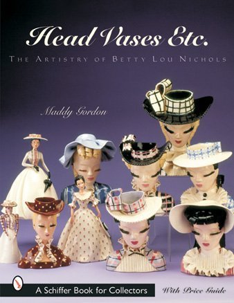 Head Vases Etc.: The Artistry of Betty Lou Nichols (Schiffer Book for Collectors)