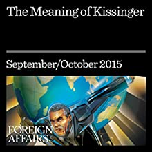 The Meaning of Kissinger Other by Niall Ferguson Narrated by Kevin Stillwell