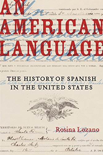 An American Language: The History of Spanish in the United States (American Crossroads Book 49)