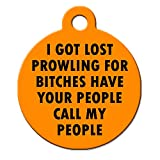Big Jerk Custom Products Ltd. Funny Dog Cat Pet ID Tag -I Got Lost Prowling For Bitches Have Your People Call My People - Personalize Colors And Your P.