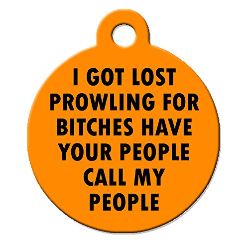 Big Jerk Custom Products Ltd. Funny Dog Cat Pet ID Tag - I Got Lost Prowling for Bitches Have Your People Call My People - Personalize Colors and Your P.
