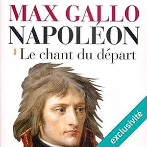 Le chant du départ (Napoléon 1)   Livre audio Auteur(s) : Max Gallo Narrateur(s) : Jean-Marc Galéra