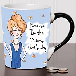 Because I'm the Mommy, That's Why Mug Humor Coffee Cup, Humor Mug, Ceramic Mug, Custom Humor Gifts By Tumbleweed