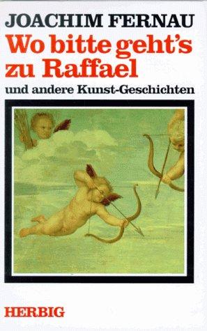 Wo bitte geht's zu Raffael und andere Kunst-Geschichten Gebundenes Buch – 1995 Gabriele Fernau Joachim Fernau Herbig F A