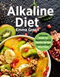 Alkaline Diet: Ultimate Guide for Beginners with Healthy Recipes and Kick-Start Meal Plans