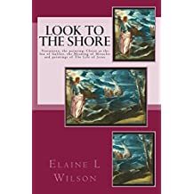 Look to the Shore: Tintoretto, the painting: Christ at the Sea of Galilee, the Meaning of Miracles and paintings of The Life of Jesus (The Art of God's Messages Book 2)