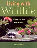 Living with Wildlife in the Pacific Northwest, Russell Link, 0295983868