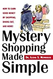 Mystery Shopping Made Simple: How to Earn Good Money by Shopping, Dining Out, and More!