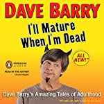 I'll Mature When I'm Dead: Dave Barry's Amazing Tales of Adulthood | Dave Barry
